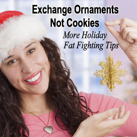 EVEN MORE Holiday Fat Fighting Tips